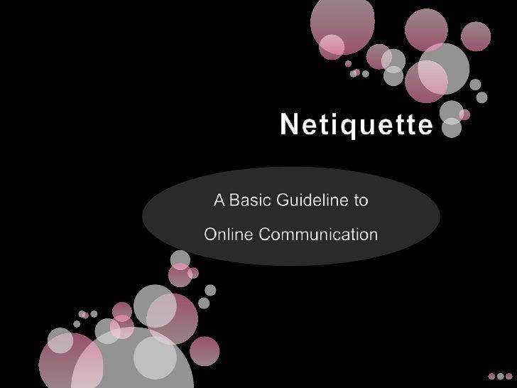 Netiquette<br />A Basic Guidelineto<br />Online Communication<br />