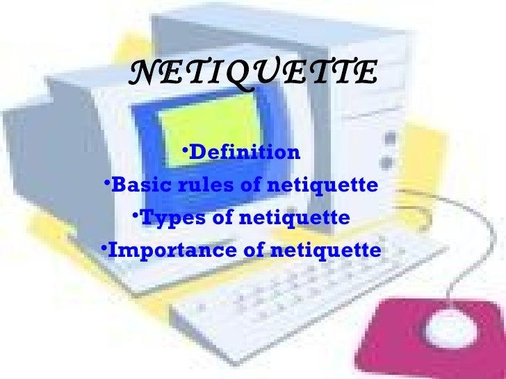NETIQUETTE <ul><li>Definition </li></ul><ul><li>Basic rules of netiquette </li></ul><ul><li>Types of netiquette </li></ul>...