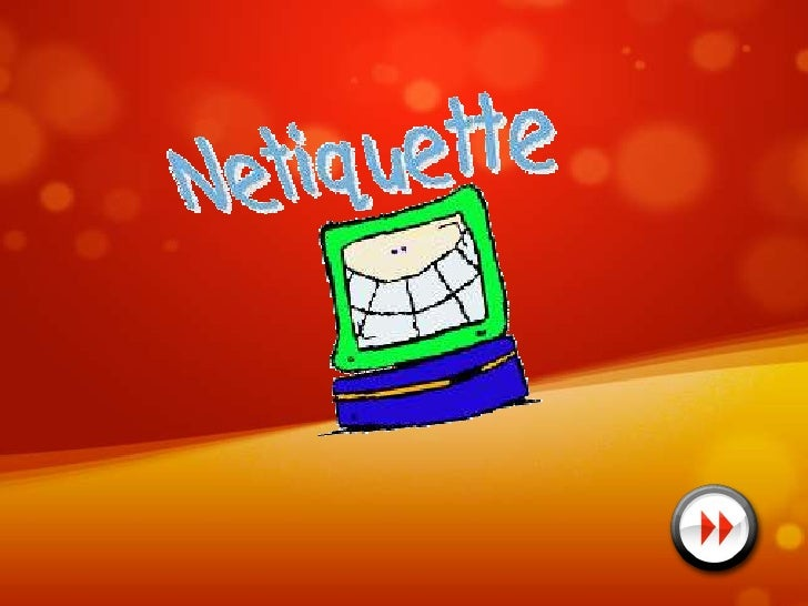 "Netiquette (Internet Etiquette)        ""Netiquette"" stands for ""Internet Etiquette"",              refers to the set of pra..."