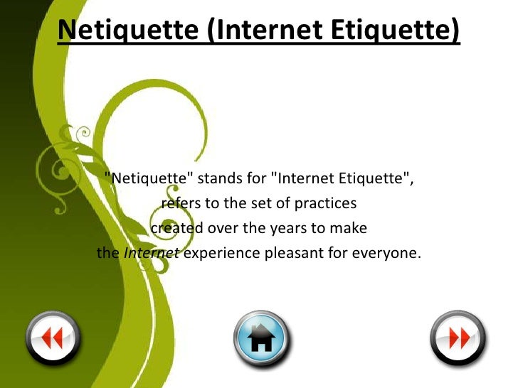 Netiquette Basics The four basic rules of netiquette are summarized below: • Help the Newbies • Research Before Asking • R...