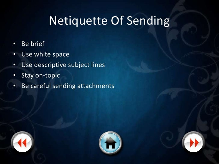 Netiquette Of Sending •   Copy the minimum number of people •   Include your email address •   Respect non-commercial spac...