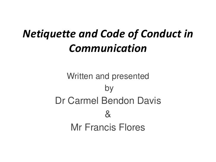 Netiquette and Code of Conduct in         Communication        Written and presented                  by      Dr Carmel Be...