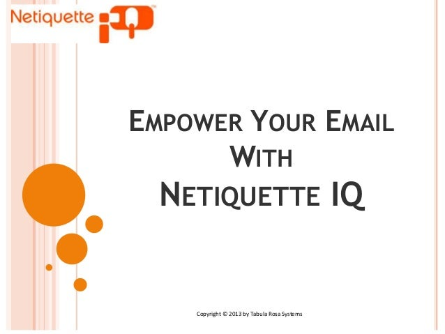 EMPOWER YOUR EMAIL WITH  NETIQUETTE IQ  Copyright © 2013 by Tabula Rosa Systems