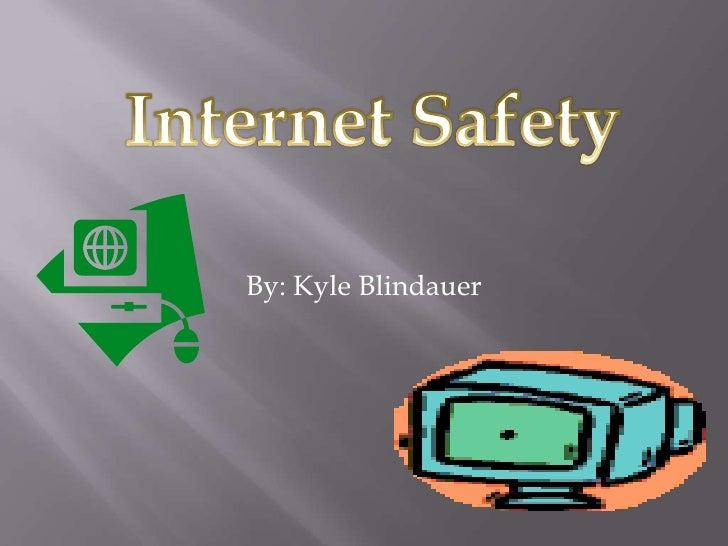 By: Kyle Blindauer<br />Internet Safety<br />