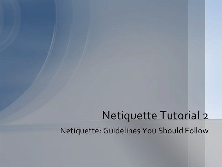 Netiquette: Guidelines You Should Follow<br />Netiquette Tutorial 2<br />