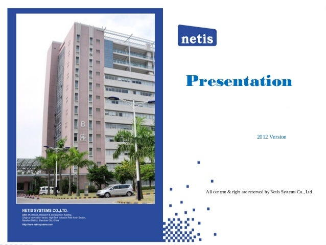 Presentation All content & right are reserved by Netis Systems Co., Ltd 2012 Version