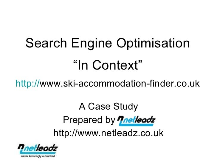 """Search Engine Optimisation """"In Context"""" http:// www.ski-accommodation-finder.co.uk A Case Study Prepared by  netledzz http..."""