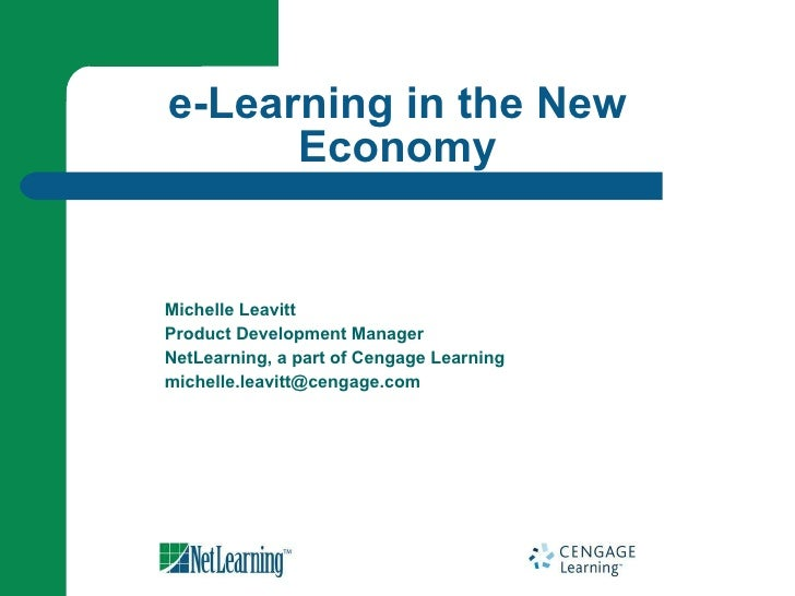 Michelle Leavitt Product Development Manager NetLearning, a part of Cengage Learning [email_address] e-Learning in the New...