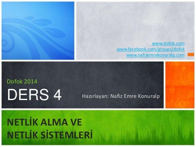 Hazırlayan: Nafiz Emre Konuralp  Dofok 2014  DERS 4  NETLİK ALMA VE  NETLİK SİSTEMLERİ  www.dofok.com  www.facebook.com/gr...