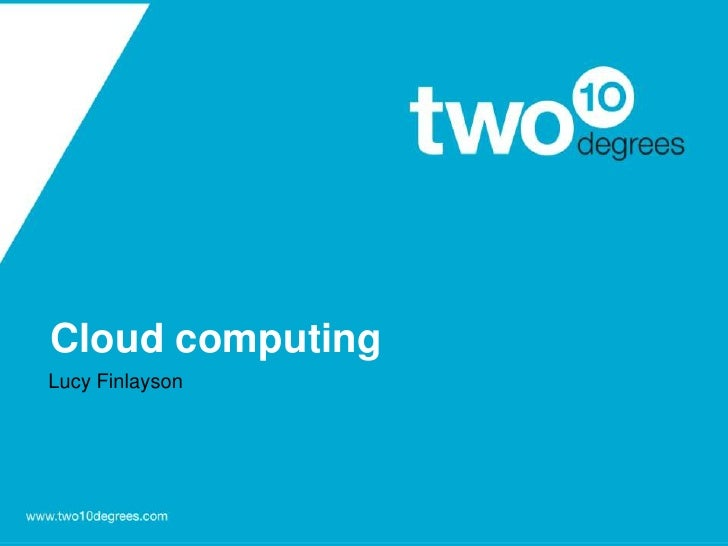 Cloud computing <br />Lucy Finlayson<br />