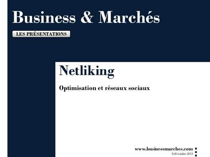 LES PRÉSENTATIONS              Netliking              Optimisation et réseaux sociaux                                     ...