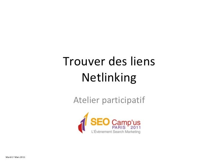 Trouver des liens Netlinking Atelier participatif Mardi 1 e  Mars 2011