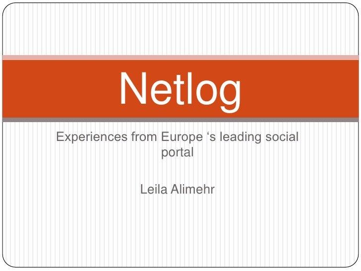 Experiences from Europe 's leading social portal<br />Leila Alimehr<br />Netlog<br />