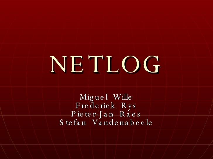 NETLOG Miguel  Wille Frederiek  Rys Pieter-Jan  Raes Stefan  Vandenabeele