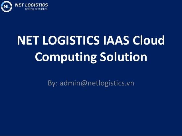 NET LOGISTICS IAAS Cloud Computing Solution By: admin@netlogistics.vn