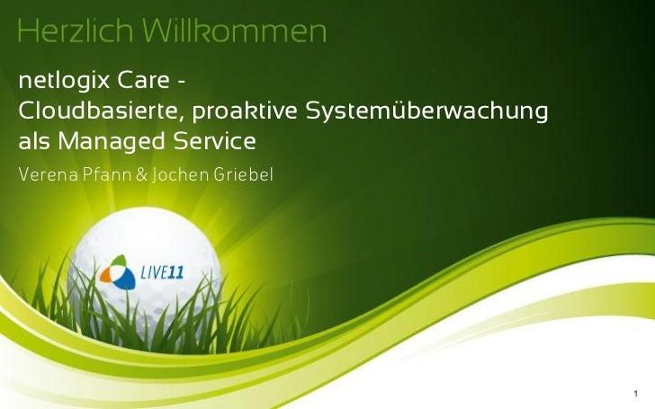 netlogix Care -Cloudbasierte, proaktive Systemüberwachungals Managed ServiceVerena Pfann & Jochen Griebel                 ...