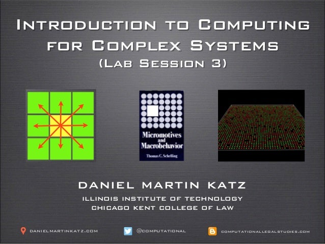 Introduction to Computing for Complex Systems (Lab Session 3) daniel martin katz illinois institute of technology chicago ...