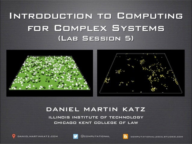 Introduction to Computing for Complex Systems (Lab Session 5) daniel martin katz illinois institute of technology chicago ...