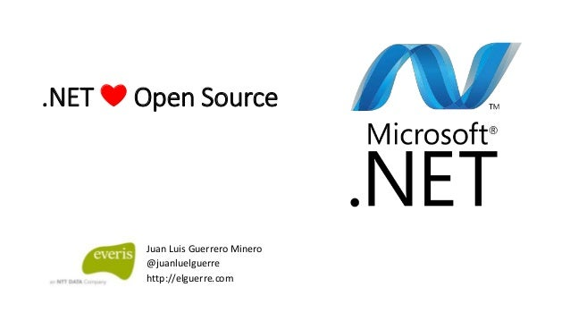 .NET ❤️ Open Source Juan Luis Guerrero Minero @juanluelguerre http://elguerre.com
