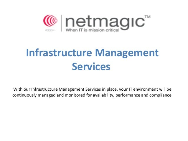 Infrastructure ManagementServicesWith our Infrastructure Management Services in place, your IT environment will becontinuo...