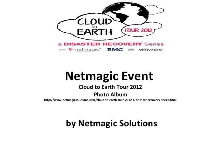 Netmagic Event                       Cloud to Earth Tour 2012                            Photo Albumhttp://www.netmagicsol...