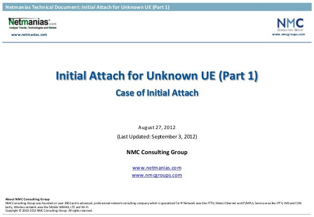 Netmanias Technical Document: Initial Attach for Unknown UE (Part 1) www.netmanias.com www.nmcgroups.com About NMC Consult...