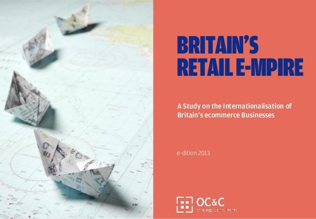 e-dition 2013A Study on the Internationalisation ofBritain's ecommerce BusinessesBRITAIN'SRETAILE-MPIRE