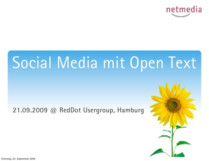 Social Media mit Open Text           21.09.2009 @ RedDot Usergroup, Hamburg     Dienstag, 22. September 2009
