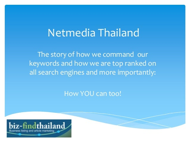 Netmedia Thailand The story of how we command our keywords and how we are top ranked on all search engines and more import...