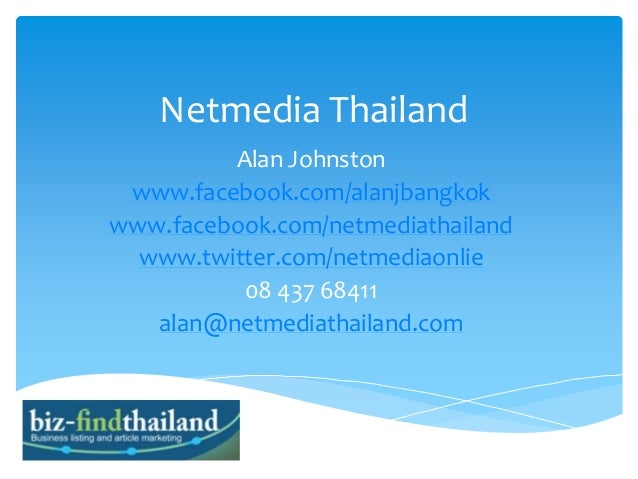 Netmedia Thailand Alan Johnston www.facebook.com/alanjbangkok www.facebook.com/netmediathailand www.twitter.com/netmediaon...