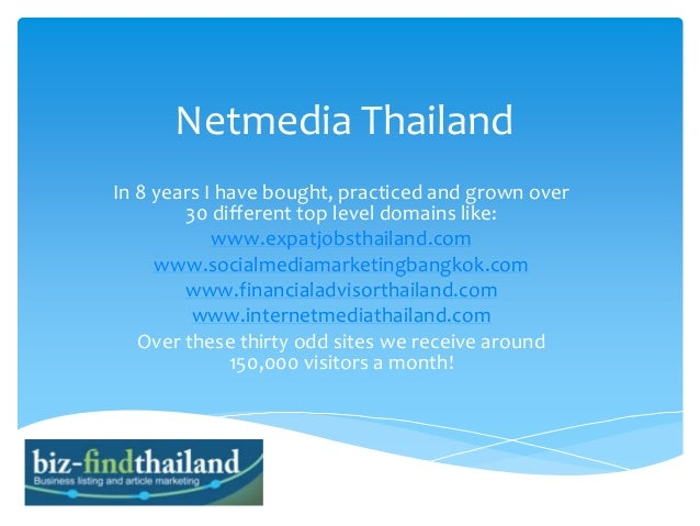 Netmedia Thailand In 8 years I have bought, practiced and grown over 30 different top level domains like: www.expatjobstha...