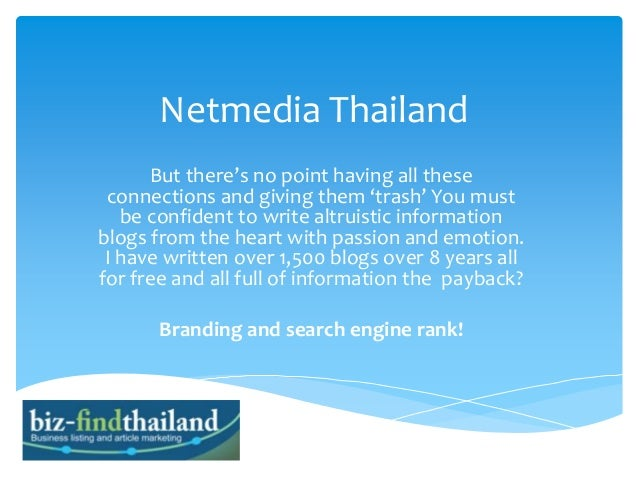 Netmedia Thailand But there's no point having all these connections and giving them 'trash' You must be confident to write...
