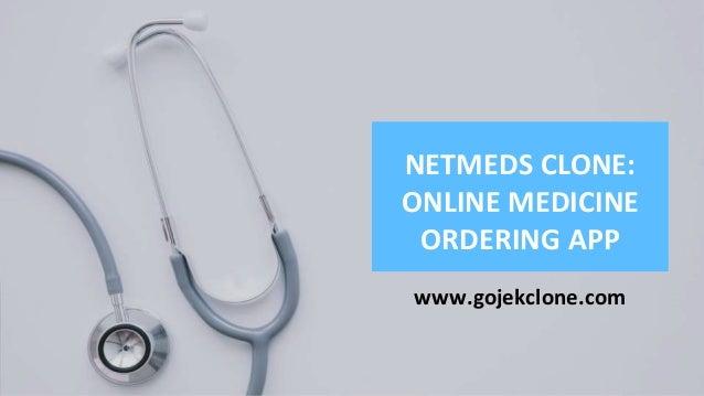 www.gojekclone.com NETMEDS CLONE: ONLINE MEDICINE ORDERING APP