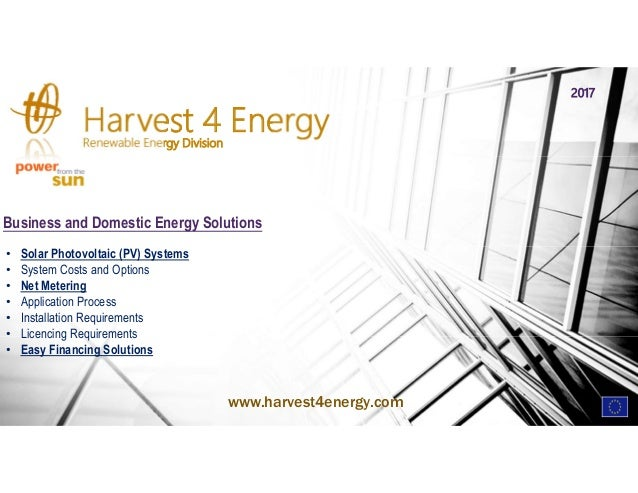 Harvest 4 EnergyRenewable Energy Division Business and Domestic Energy Solutions • Solar Photovoltaic (PV) Systems • Syste...