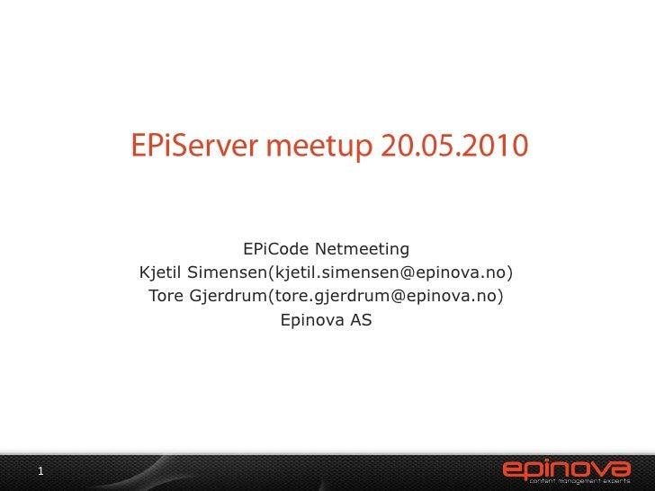 EPiServer meetup 20.05.2010<br />EPiCode Netmeeting<br />Kjetil Simensen(kjetil.simensen@epinova.no)<br />Tore Gjerdrum(to...