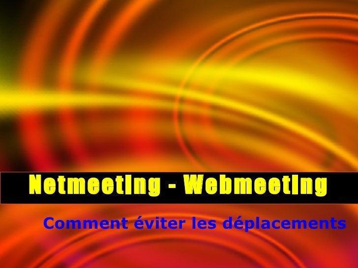 Comment éviter les déplacements Netmeeting - Webmeeting