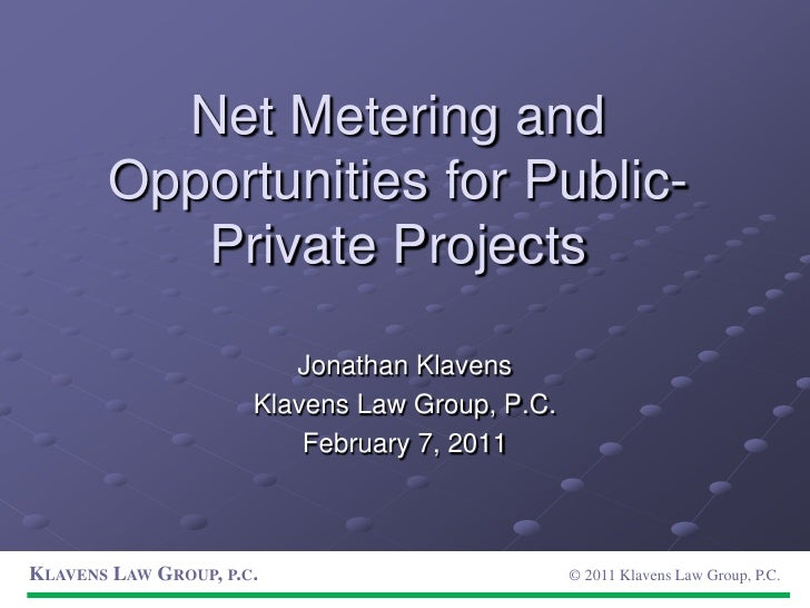Net Metering and Opportunities for Public-Private Projects<br />Jonathan Klavens<br />Klavens Law Group, P.C.<br />Februar...