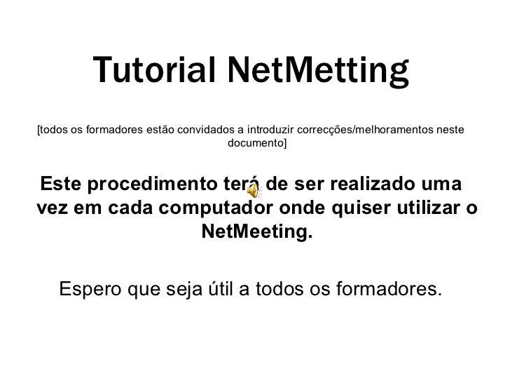 Tutorial  NetMetting [todos os formadores estão convidados a introduzir correcções/melhoramentos neste documento] Este pro...