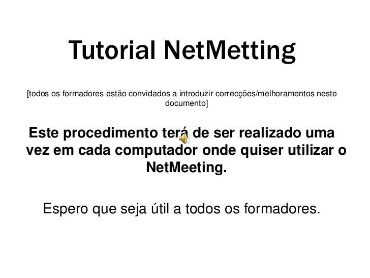 Tutorial NetMetting<br />[todos os formadores estão convidados a introduzir correcções/melhoramentos neste documento]<br /...