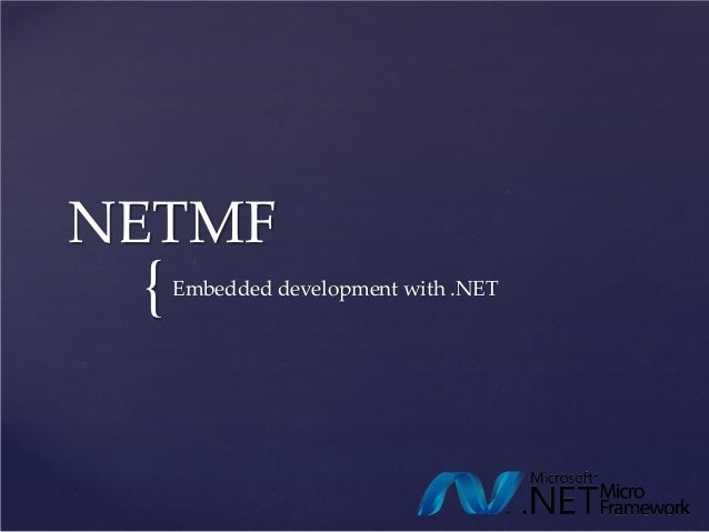 NETMF {   Embedded development with .NET