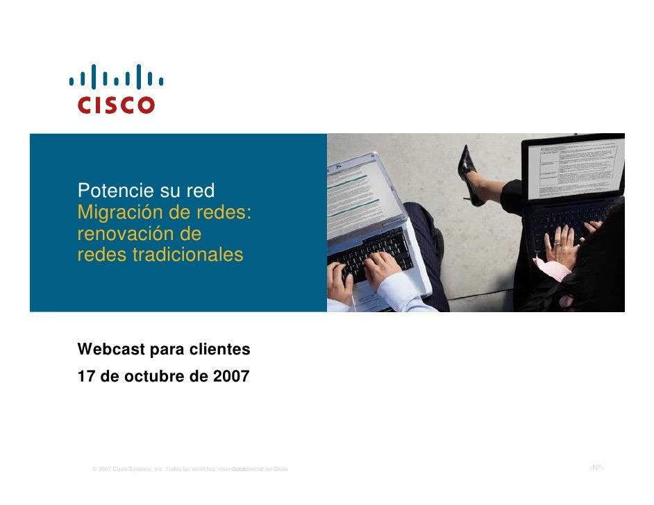 Potencie su red Migración de redes: renovación de redes tradicionales    Webcast para clientes 17 de octubre de 2007      ...