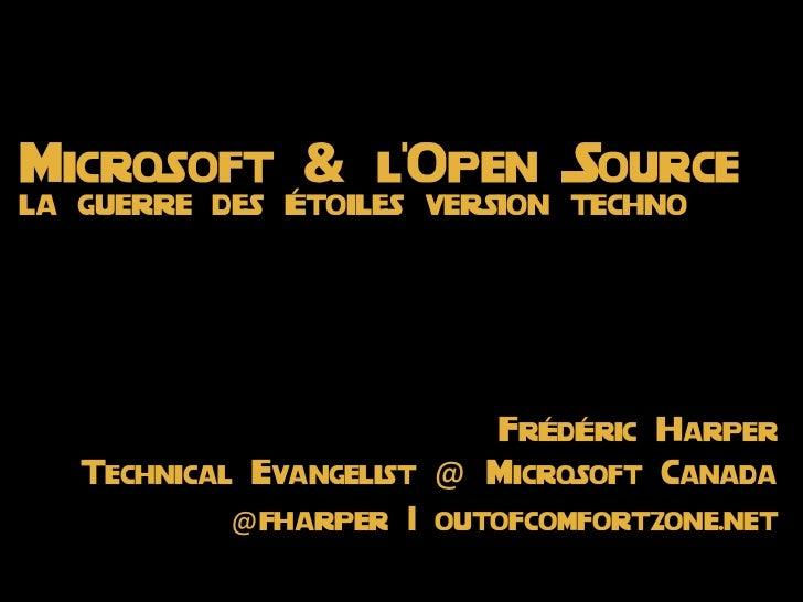 Microsoft & lOpen Sourcela guerre des Étoiles version techno                              FrÉdÉric Harper   Technical Evan...