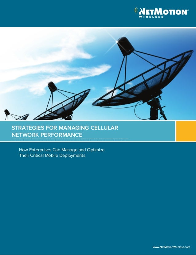 How Enterprises Can Manage and OptimizeTheir Critical Mobile DeploymentsStrategies for Managing CellularNetwork Performanc...
