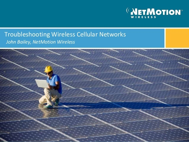 Troubleshooting Wireless Cellular NetworksJohn Bailey, NetMotion Wireless