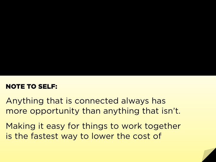 NOTE TO SELF:  Anything that is connected always has more opportunity than anything that isn't. Making it easy for things ...