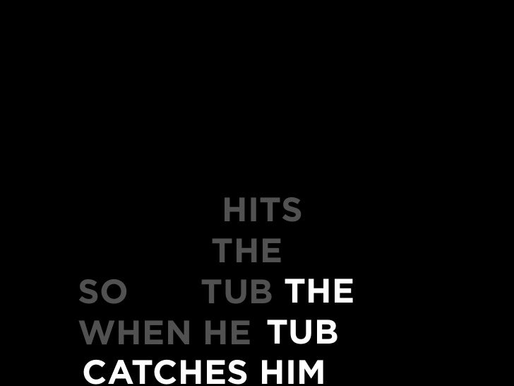 HITS      THE SO   TUB THE WHEN HE TUB CATCHES HIM