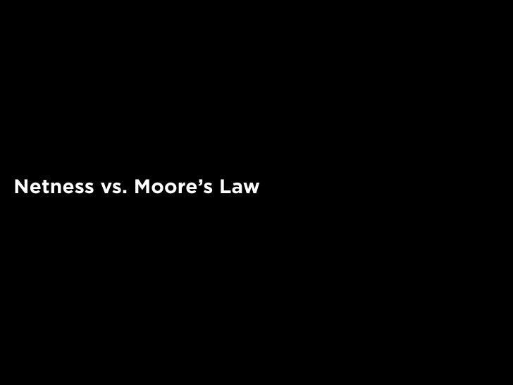 Netness vs. Moore's Law