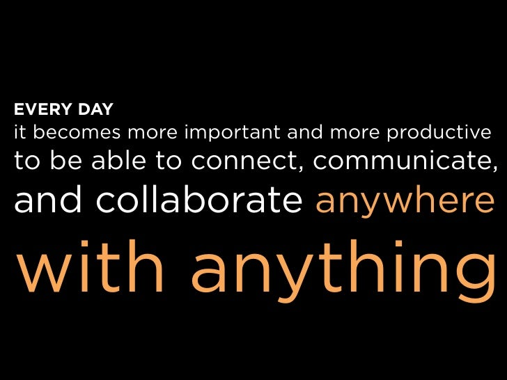 EVERY DAY it becomes more important and more productive to be able to connect, communicate, and collaborate anywhere  with...