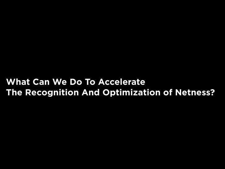 What Can We Do To Accelerate The Recognition And Optimization of Netness?