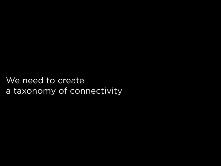 We need to create a taxonomy of connectivity